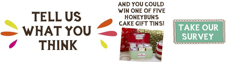 enter our survey leave feedback about Honeybuns cakes and you could win!